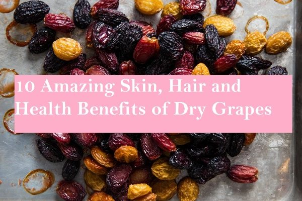 10 Amazing Skin, Hair and Health Benefits of Dry Grapes